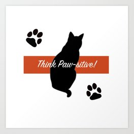 Think Paw-sitive! Art Print