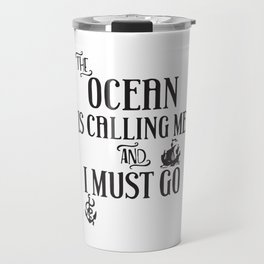 Ocean Is Calling Me And I Must Go Travel Mug