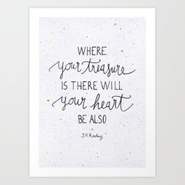 Where your treasure is, there will your heart be also Art Print