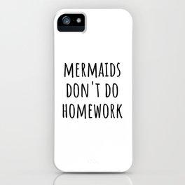 Mermaids Don't Do Homework iPhone Case