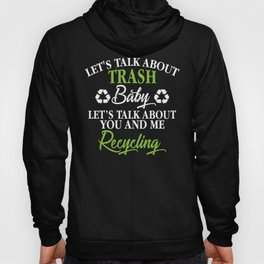 Let's Talk About Trash Baby Let's Talk Recycling Pun Hoody