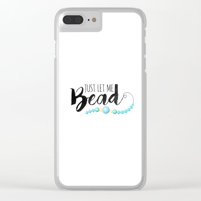 Just Let Me Bead Clear iPhone Case
