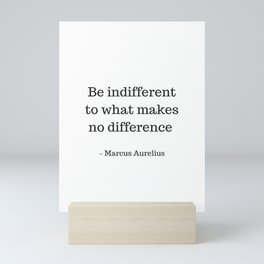 Be Indifferent to what makes no difference - Marcus Aurelius Stoic Wisdom Quote Mini Art Print