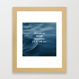 When you go through deep waters, I'll be with you. - Isaiah 43:2 Framed Art Print