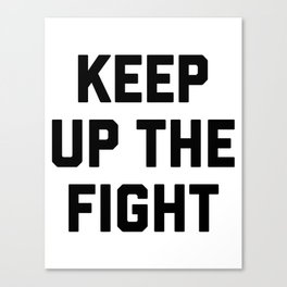 keep up the fight Canvas Print