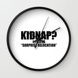 KIDNAP, SURPRISE RELOCATION Wall Clock