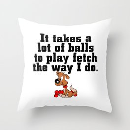 It Takes A Lot Of Balls To Play Fetch Throw Pillow