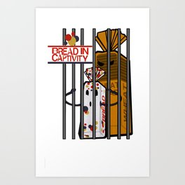 Bread in Captivity Art Print