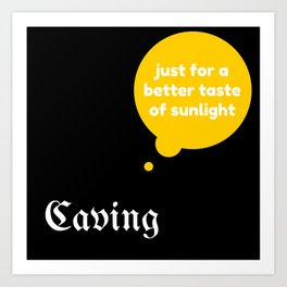 Caving for Better Art Print