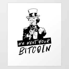 We want your Bitcoin Art Print