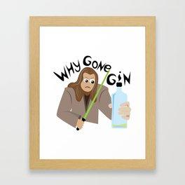 Why Gone Gin? Framed Art Print