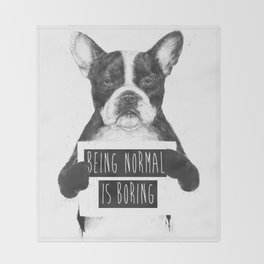 Being normal is boring Throw Blanket