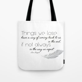 Things we lose have a way of coming back to us Tote Bag