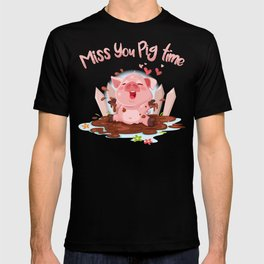 Miss You Pig time T-shirt