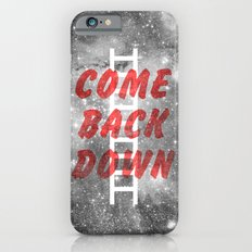 Come Back Down. Slim Case iPhone 6s