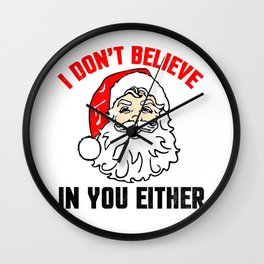 Santa - I Don't Believe In You Either Wall Clock