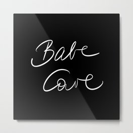 Babe Cave - Black and White Metal Print