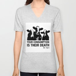 Your consumption is their death Unisex V-Neck