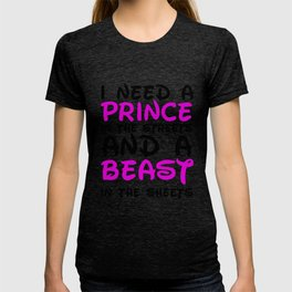 I need a prince in the streets and a Beast in the sheets T-shirt