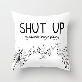 shut up. my favorite song is playing. Throw Pillow