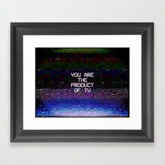 You Are The Product of TV Framed Art Print