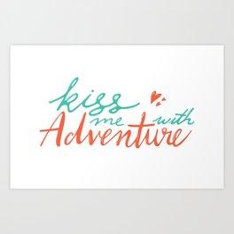 kiss me with adventure Art Print