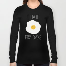I Hate Fry-Days Long Sleeve T-shirt