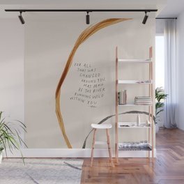 For All That Has Changed Around You, May Peace Be The River Running Wild Within You. Wall Mural