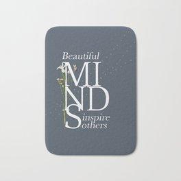 Beautiful minds inspire others Bath Mat