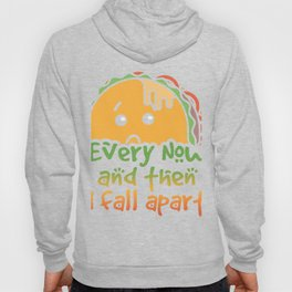 Taco Tuesday Every Now and Then I Fall Apart Hoody