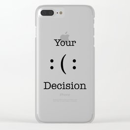 Your Decisison - You decide - Happy Unhappy Clear iPhone Case