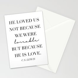 He Loved Us Not Because We Were Loveable … -C.S. Lewis Stationery Cards