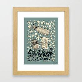 Let it foam Framed Art Print