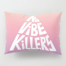 No vibe killers Pillow Sham