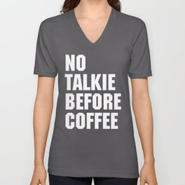 No Talkie Before Coffee Funny Quote Unisex V-Neck