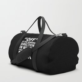 Off is the General Direction in Which I Wish You Would Fuck (Black) Duffle Bag
