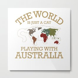 The World Is Just A Cat Playing With Australia Tee Metal Print
