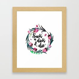 Suck A Dick & Die Framed Art Print