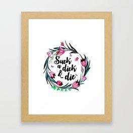 Suck A Dick & Die Framed Art Print