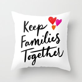 Keep Families Together Throw Pillow