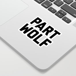 Part Wolf Funny Quote Sticker