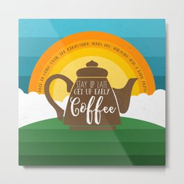 Stay up late. Get up early. Coffee - Sunrise. Metal Print