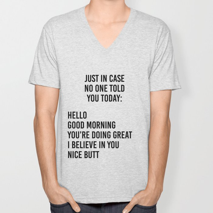 Just in case no one told you today: hello / good morning / you're doing great / I believe in you Unisex V-Neck