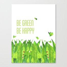Be green, be happy Canvas Print