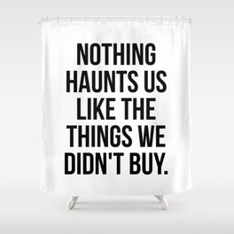 Nothing haunts us like the things we didn't buy Shower Curtain