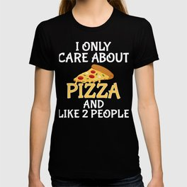 I Only Care About Pizza, and Like 2 People T-shirt