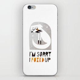I'm sorry I foxed up iPhone Skin