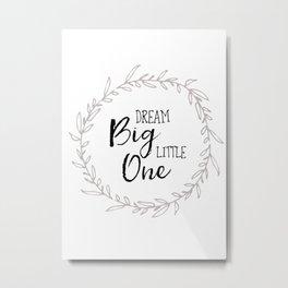 Dream Big Little One Nursery Print Metal Print