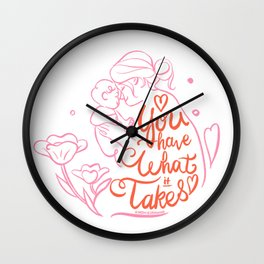 You have what it takes - messy bun mom Wall Clock