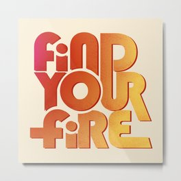 Find your fire no2 Metal Print